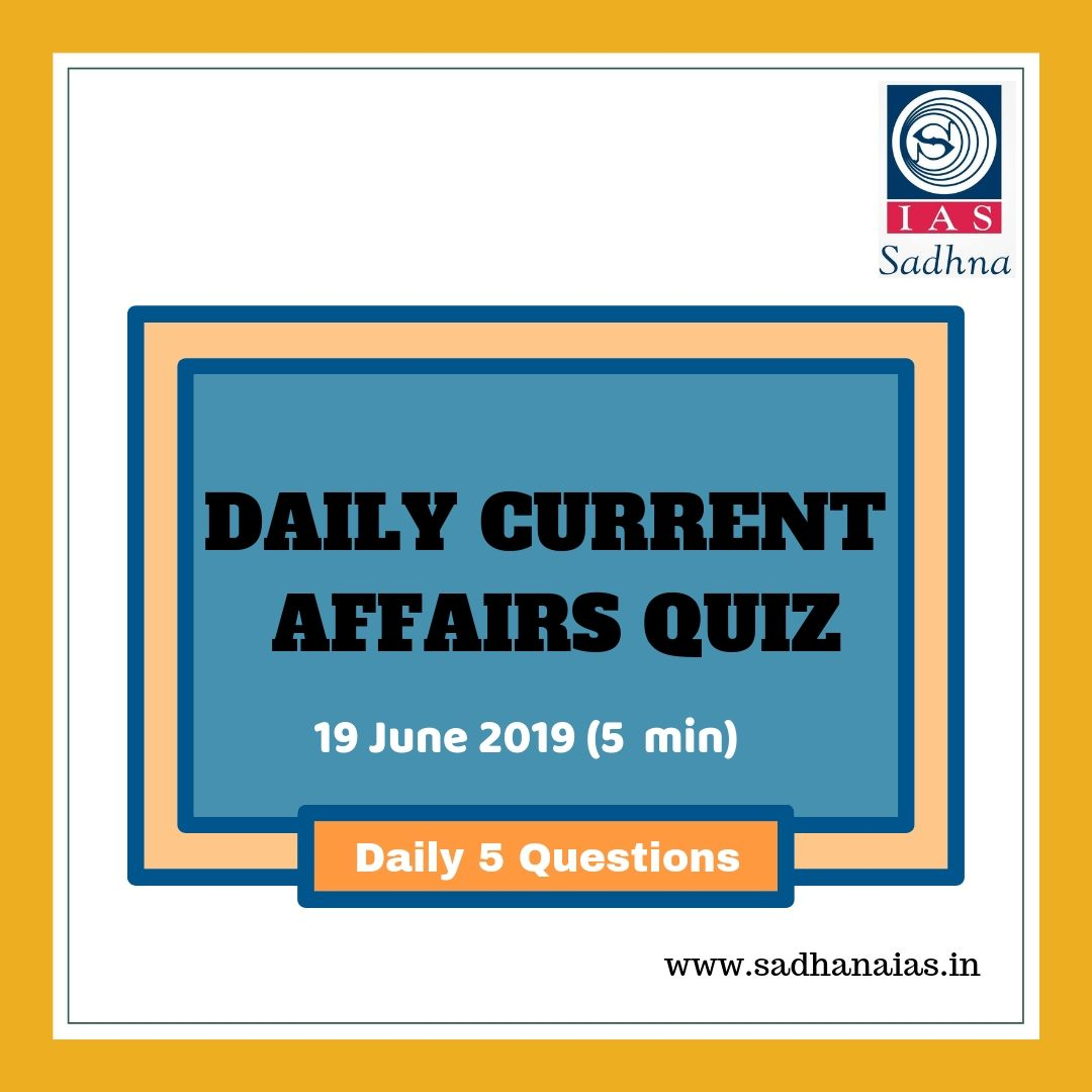 Daily Current Affairs Quiz 19 June 2019